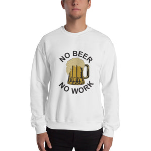 No Beer No Work Unisex Sweatshirt