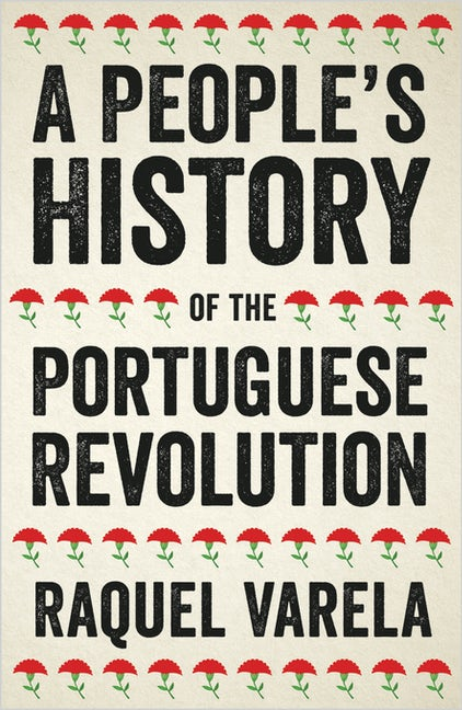 A People's History of the Portuguese Revolution – Raquel Varela