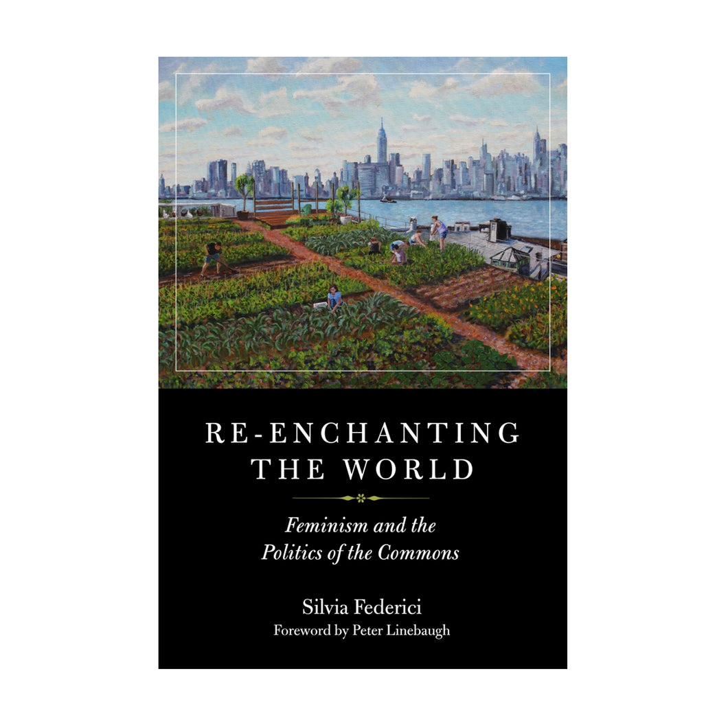Re-enchanting the World: Feminism and the Politics of the Commons – Silvia Federici
