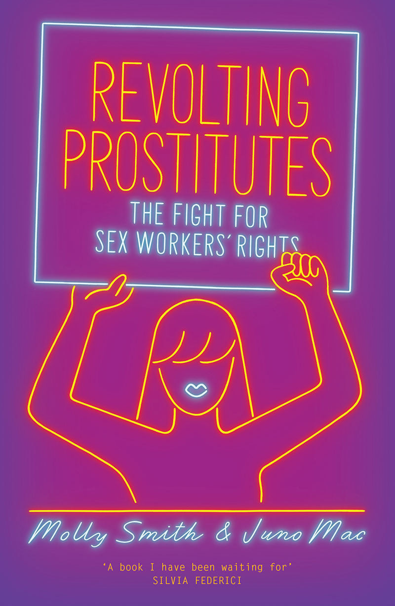 Revolting Prostitutes: The Fight for Sex Workers' Rights – Juno Mac and Molly Smith