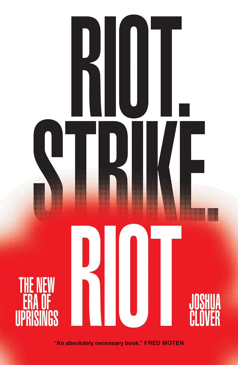Riot. Strike. Riot: The New Era of Uprisings – Joshua Clover