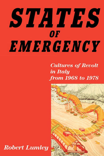 States of Emergency: Cultures of Revolt in Italy from 1968 to 1978 – Robert Lumley