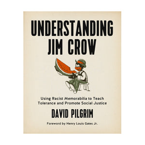 Understanding Jim Crow: Using Racist Memorabilia to Teach Tolerance and Promote Social Justice – David Pilgrim