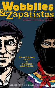 Wobblies and Zapatistas: Conversations on Anarchism, Marxism and Radical History –  Staughton Lynd and Andrej Grubacic