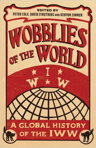 Wobblies of the World: A Global History of the IWW