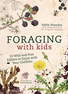 Foraging with Kids - 52 Wild and Free Edibles to Enjoy with Your Children