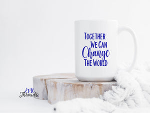 Together We Can Change The World Coffee Mug