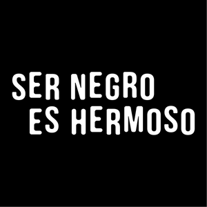 Ser Negro Es Hermoso - Black is Beautiful Tee