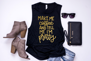 Make Me Coffee & Tell Me I'm Pretty | Women's Tee