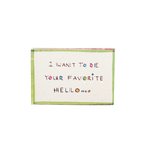 "Hộp diêm Tình yêu ""I Want To Be Your Favorite Hello"" - LV055"