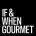 If & When Gourmet
