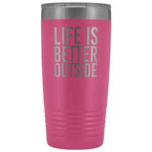 """Life Is Better Outside"" 20 oz Tumbler"