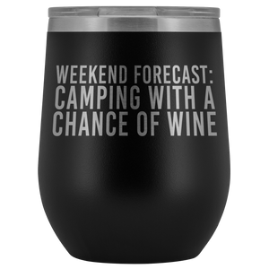 """Weekend Forecast: Camping With A Chance of Wine"" Wine Tumbler"