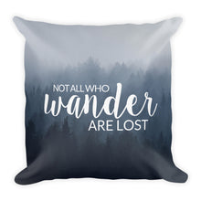 """Not All Who Wander Are Lost"" Pillow"