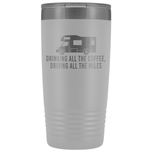 """Drinking All The Coffee, Driving All The Miles"" 20 oz Tumbler"