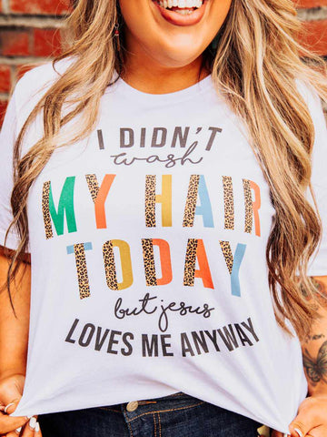 I Didn't Wash My Hair Today Tee - White
