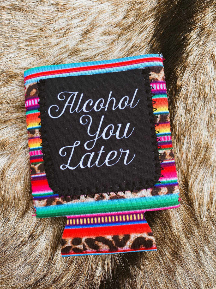 Alcohol You Later Koozie-Southern Fried Chics