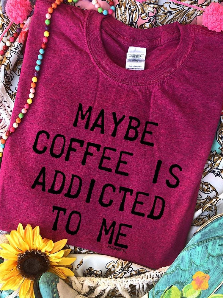 Maybe Coffee Is Addicted To Me Tee - Hella Pink
