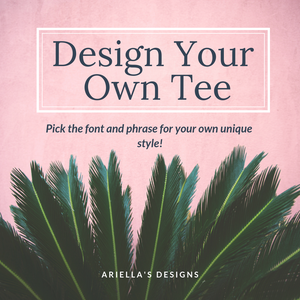 Design Your Own Tee | The Leah - Ariella's Designs