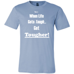 When Life Gets Tough...Get TOUGHER! Men's T-Shirt - LiVit BOLD - 16 Colors