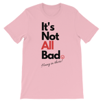 """It's Not All Bad"" - Short-Sleeve Unisex T-Shirt - 18 Colors - LiVit BOLD - LiVit BOLD"