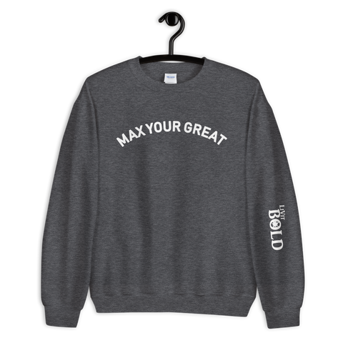 Max Your Great Unisex Sweatshirt - 9 Colors - LiVit BOLD