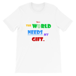 The World Needs My Gift Short-Sleeve Unisex T-Shirt - 5 Colors - LiVit BOLD