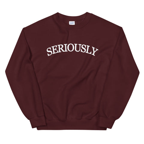 SERIOUSLY Unisex Sweatshirt (9 Colors)