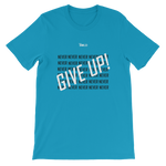 Never Give Up! Short-Sleeve Unisex T-Shirt - 11 Colors - LiVit BOLD