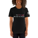 YOUR DREAM WILL TAKE YOU PLACES - SHORT-SLEEVE UNISEX T-SHIRT - BLACK - LiVit BOLD