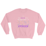 Your opinion of me will Not become my Oxygen - 7 Colors - Unisex Sweatshirts - LiVit BOLD