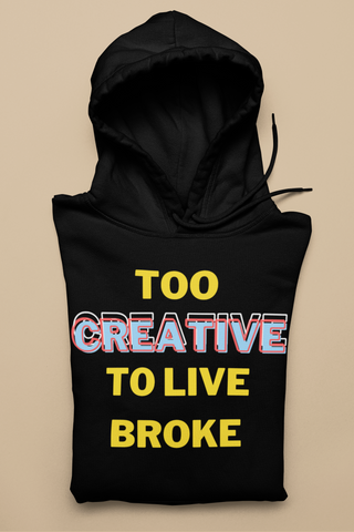 Too Creative To Live Broke Black Unisex Hoodie