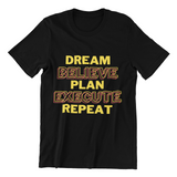 Dream, Believe, Plan, Execute & Repeat Black Unisex T-Shirt