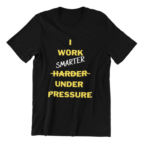 I Work Smarter Under Pressure Black Unisex T-Shirt