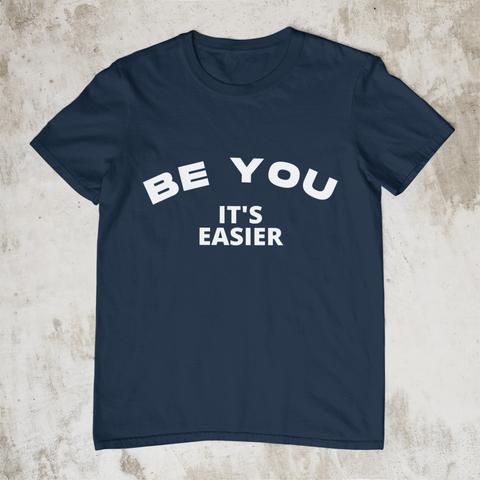 Be You - It's Easier - Style #1 Unisex T-Shirt (7 Colors)