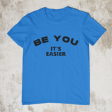 Be You - It's Easier - Style #2 Unisex T-Shirt (7 Colors)