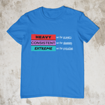 Heavy, Consistent and Extreme Ver.2 - Unisex T-Shirt (2 Colors)