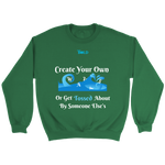 Create Your Own Waves Or Get Tossed About By Someone Else's - Unisex Crewneck Sweathirts - 7 Colors - LiVit BOLD