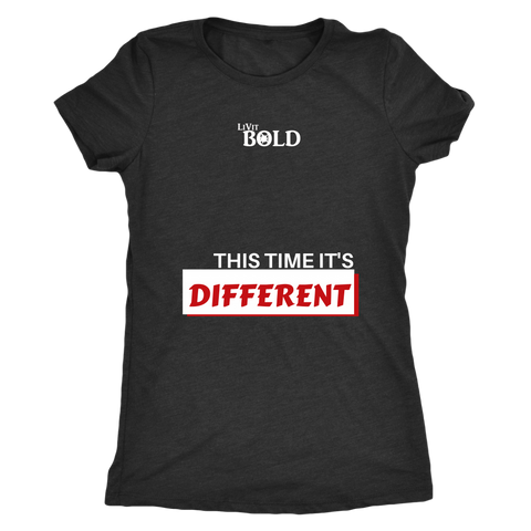 LiVit BOLD Next Level Women's Triblend Shirt - This Time It's Different - LiVit BOLD