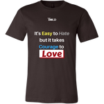 Easy to Hate, Courage to Love - Men's T-Shirt - 9 Colors - LiVit BOLD