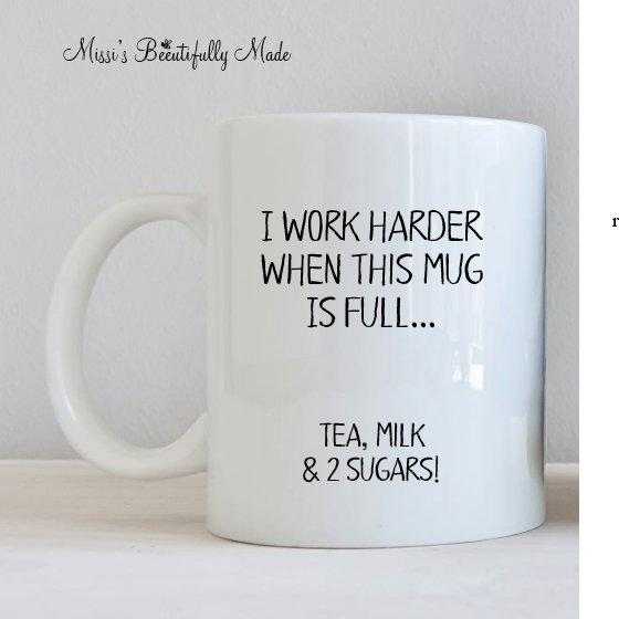 Mug - I work harder when this mug is full
