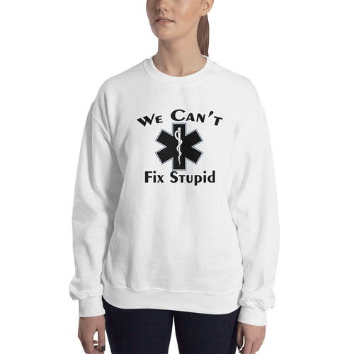 We can't fix stupid Sweatshirt White Lady Doctor Sweatshirt Funny sweatshirt for Lady Doctors