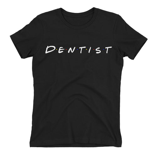 Dentist Friends T shirt Friends T shirt Cotton Black Short-sleeve T shirt for Lady Dentist
