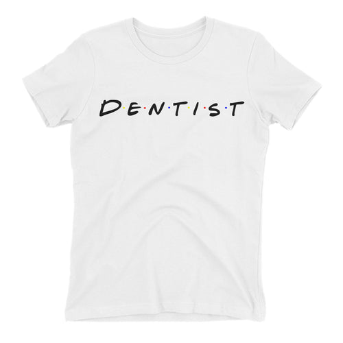 Dentist T shirt Friends TV series T shirt Cotton White Short-sleeve T shirt for women