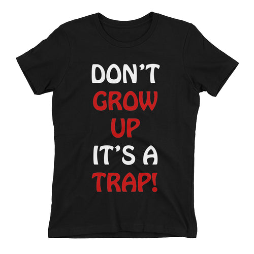 Funny Humor t shirt Don't Grow up its a trap t shirt Black Cotton Funny t shirt for women