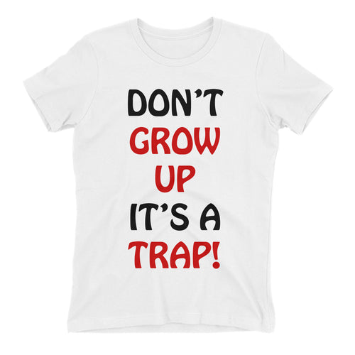Don't Grow up t shirt Funny Humor t shirt White Cotton Funny t shirt for women
