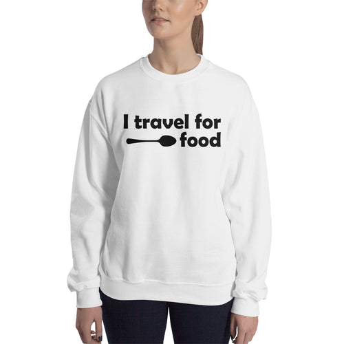I Travel For Food Sweatshirt Foodies Sweatshirt White Cotton Sweatshirt for women