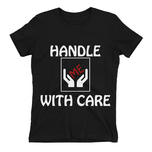 Funny Humor t shirt Handle with care t shirt Black Cotton Funny t shirt for women
