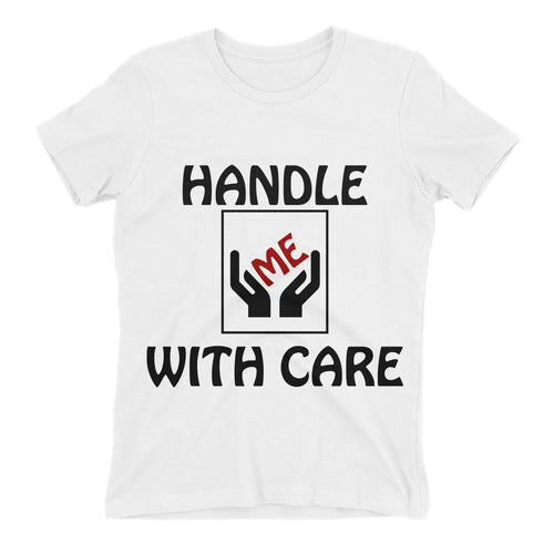 Handle with care t shirt Funny Humor t shirt White Cotton Funny t shirt for women