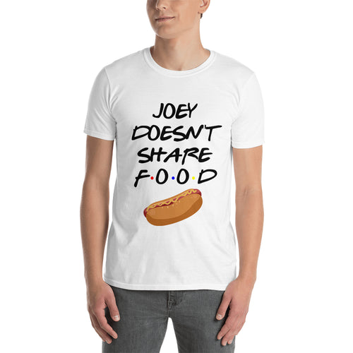 Joey doesn't share food T shirt Friends T shirt White Cotton T shirt for men